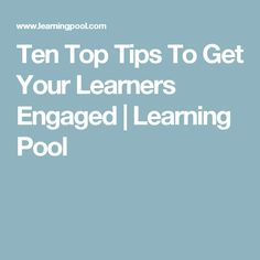 Ten Top Tips To Get Your Learners Engaged | Learning Pool