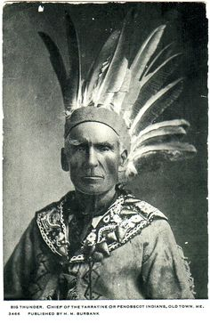 PENOBSCOT Chief Big Thunder, also known as Frank Loring (1827-1906), Old Town, Maine, late 1800s or very early 1900s. Postcard published by H.M. Burbank, New England Stationery Co. Boston, before 1915.