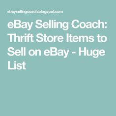 eBay Selling Coach: Thrift Store Items to Sell on eBay - Huge List