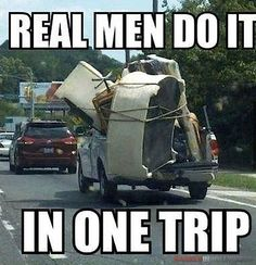 Real men do it in one trip.