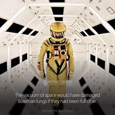 In the film 2001: A Space Odyssey, Bowman should have exhaled instead of inhaling before attempting to re-enter the ship from the pod after HAL locks him out. The vacuum of space would have damaged his lungs if they had been full of air. Tag a friends #myneuron #facts #galaxy #space #interesting #cosmos