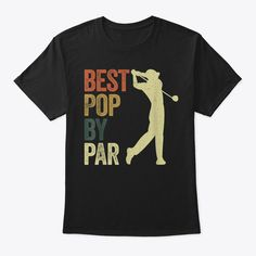 Discover Mens Funny Best Pop By Par Apparel, Golf T-Shirt, a custom product made just for you by Teespring. With world-class production and customer support, your satisfaction is guaranteed. - Are you looking for a gift for dad? Do you want... Golf T Shirts, Mom Shirts, Tees, Dad Birthday Quotes, Birthday Gifts, Super Hero Shirts, Mama Bear Shirt, Gifts For Dad, Funny Tshirts