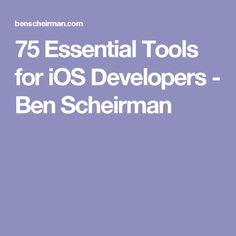 75 Essential Tools for iOS Developers - Ben Scheirman