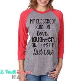 My classroom runs on love laughter and lots of Unisex Tri-Blend Raglan Tee - Diet Coke - Ideas of Diet Coke - My classroom runs on Love laughter and Lots of Diet Coke! diet coke can be customized to fit your needs Teacher Wear, Teacher Style, Teacher Outfits, Teacher Humor, Teacher Clothes, Teacher Gifts, Teacher Appreciation, Work Outfits, Preschool Teacher Shirts