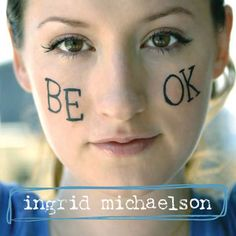 Ingrid- Be Ok. Every song is a delicious morsel.