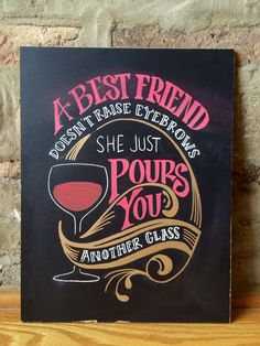 A best friend doesn't raise eyebrows - she just pours you another glass.~Serving typography and realness with every post at GatherNow ~
