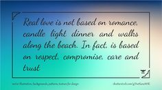 Real love is not based on romance, candle light dinner and walks along the beach. In fact, is based on respect, compromise, care and trust #quote #illustration #design #abstract #thoughts #wallpaper #background #blur #motivation #motivational #note #phrase #quotation #speech #success #wisdom #wise #word