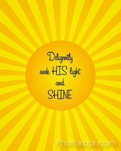 Diligently seek HIS light and SHINE