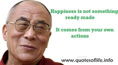 Happiness is not something ready made It comes from your own actions Dalai Lama