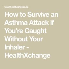How to Survive an Asthma Attack if You're Caught Without Your Inhaler - HealthXchange