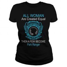 All Woman Are Created Equal Then A Few Become Park Ranger T-Shirts & Hoodies Check more at https://teemom.com/jobs-shirts/woman-created-equal-become-park-ranger.html