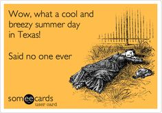 Wow, what a cool and breezy summer day in Texas! Said no one ever.