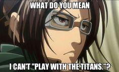 "Hanji's""play"" would make even the titans run for... -                                         not satan"
