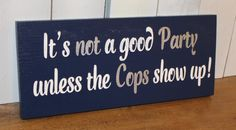 AHAHAHAHA CAUSE WILL IS A COP... GET IT!!!! It's Not a Good PARTY/unless the COPS show by gingerbreadromantic, $19.95
