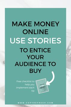Make Money Online: How to use stories in your copy to entice your audience to buy. Click the image to download your free checklist!