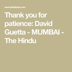 Thank you for patience: David Guetta - MUMBAI - The Hindu