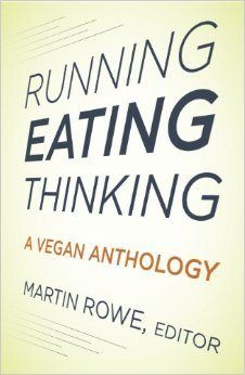"Proud to have contributed my essay ""A Well-Rounded Vegan"" (Ch. 8) to Running, Eating, Thinking: A Vegan Anthology"