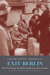 Exit Berlin: How one woman saved her family from Nazi Germany by Charlotte Bonelli