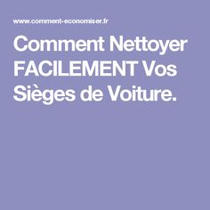 Comment Nettoyer FACILEMENT Vos Sièges de Voiture. Sweet Home, Cleaning, Homemade, Simple, Tips, Hacks, Cleaning Car Seats, Cleanser, Lift Off