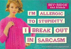 Lol....& allergic to myself quite often!