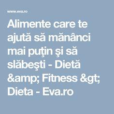 Alimente care te ajută să mănânci mai puţin şi să slăbeşti - Dietă & Fitness > Dieta - Eva.ro