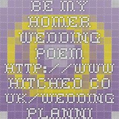 Be My Homer - Wedding Poem - http://www.hitched.co.uk/wedding-planning/wedding-poems/be-my-homer--by-cj-munn_330.htm