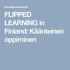 FLIPPED LEARNING in Finland: Käänteinen oppiminen
