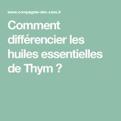 Comment différencier les huiles essentielles de Thym ?