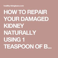 HOW TO REPAIR YOUR DAMAGED KIDNEY NATURALLY USING 1 TEASPOON OF BAKING SODA? - Healty living base