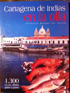 Título: Cartagena de Indias en la olla / Autor: Román de Zurek, Teresita / Ubicación: FCCTP – Gastronomía – Tercer piso / Código: G/CO/ 641.5 R81