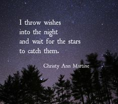 short quotes I throw wishes into the night and wait for the stars to catch them. - Short quotes by Christy Ann Martine Moon And Star Quotes, Moon Quotes, Quotes About Stars, New Quotes, Words Quotes, Inspirational Quotes, Motivational, Sayings, I Wish Quotes