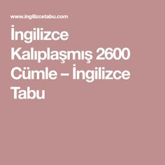 İngilizce Kalıplaşmış 2600 Cümle – İngilizce Tabu English Time, English Words, English Lessons, English Grammar, Learn English, English Language, English House, Education English, Teaching English