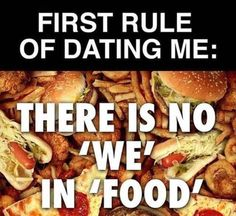 True Story, I'm sorry.  Nothing goes over food !!