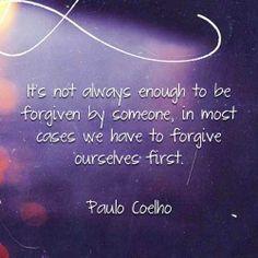 No siempre es suficiente ser perdonado por alguien. La mayoría de las veces también tienes que perdonarte a ti mismo. Paulo Coelho #coelho #alchemist #forgive