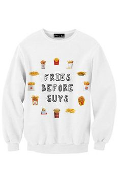 Fries Before Guys jumper!!! Hahahahahaha this made me laugh harder than it should have!! lol