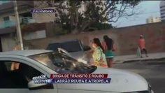 Galdino Saquarema Noticia: Briga de trânsito acaba em roubo e atropelamento em Fortaleza