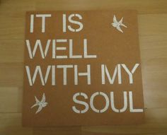 It is well with my soul. Text on wood. Birds.
