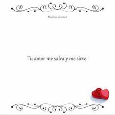 Tu amor me salva y me sirve.