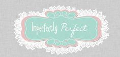 Imperfectly Perfect: {Time-Out}