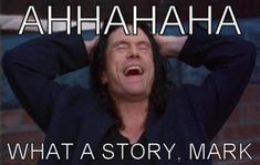 Tommy Wiseau What a story Mark meme
