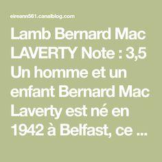 Lamb Bernard Mac LAVERTY Note : 3,5 Un homme et un enfant Bernard Mac Laverty est né en 1942 à Belfast, ce roman date de 1980....