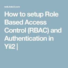 How to setup Role Based Access Control (RBAC) and Authentication in