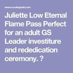 Juliette Low Eternal Flame Pass Perfect for an adult GS Leader investiture and rededication ceremony.