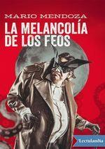 La Melancolía De Los Feos - Mario Mendoza ahora en