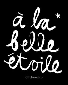 Under a beautiful star, a la belle etoile quote/saying Words Quotes, Wise Words, Me Quotes, Inspirierender Text, You Are My Moon, Ex Machina, French Quotes, French Sayings, Word Up