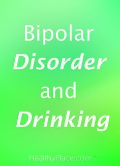 """""""People with bipolar disorder should avoid alcohol. Alcohol is both destabilizing and can increase risky behaviors. More at Breaking Bipolar blog."""" www.HealthyPlace.com"""