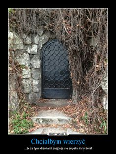 I would like to believe that behind this door hides another world.