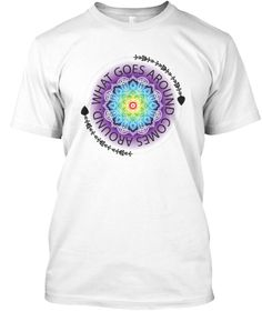 """WHAT GOES AROUND COMES AROUND T-SHIRT """"What goes around comes around"""" means that if someone does something bad something, bad will happen to him/her (like Karma). Beautiful yoga flower on the middle, and coming our with chakra colors. What goes around comes around text and two arrows are representing the Karma cycle."""