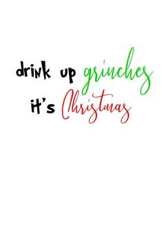 Drink up grinches it's Christmas svg file Christmas on the spot obtain Cricut or Silhouette SVG reduce