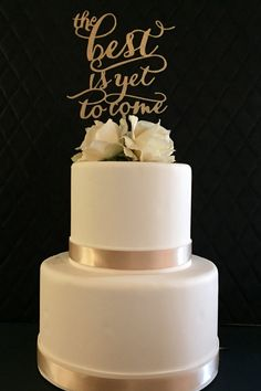 The Best Is Yet To Come Cake Topper for by PSWeddingsandEvents